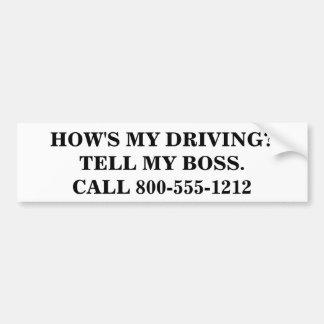 HOW'S MY DRIVING? TELL MY BOSS. BUMPER STICKER