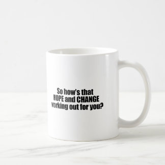 Hows that hope and change working out for you basic white mug
