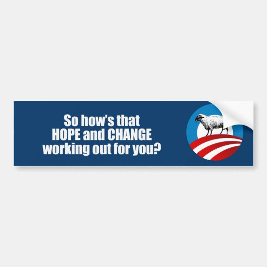 Hows that hope and change working out for you Bump Bumper Sticker