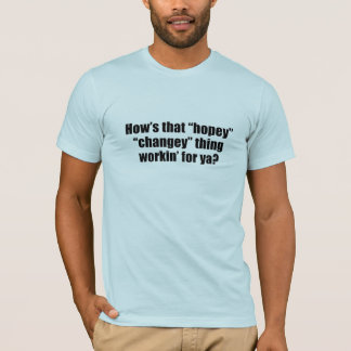How's that hopey changey thing workin' for ya? T-Shirt