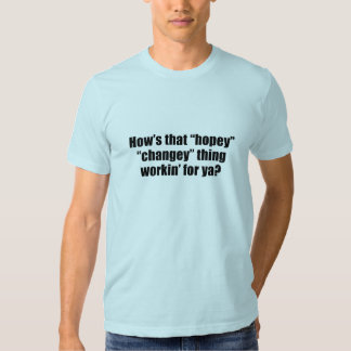 How's that hopey changey thing workin' for ya? t-shirts