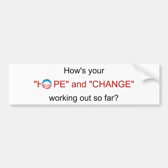 """How's your """"HOPE"""" and """"CHANGE"""" working out so far? Bumper Sticker"""