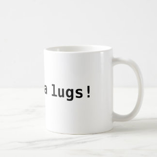 hoy bugga lugs! coffee mug
