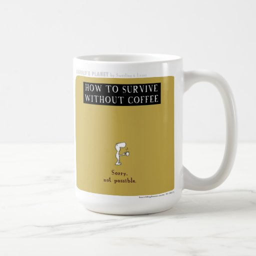 """HP5064 """"Harold's Planet"""" """"survive without coffee"""" Coffee Mugs"""