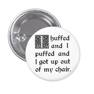 Huffed and Puffed and Got Out of My Chair Pin