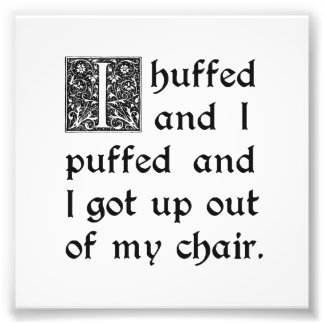 Huffed and Puffed and Got Out of My Chair Photographic Print
