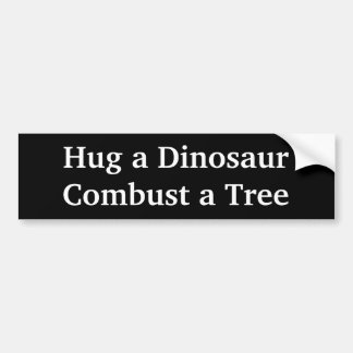 Hug a Dinosaur - Combust a Tree Bumper Sticker
