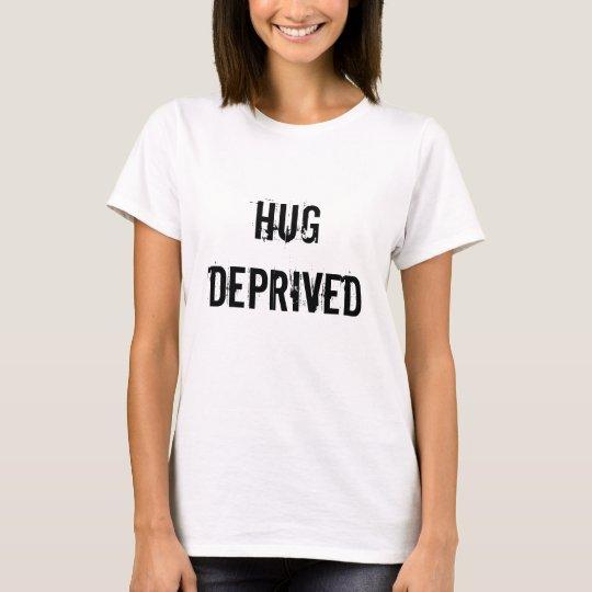Hug Deprived T-Shirt