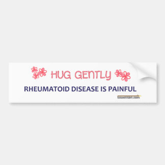 Hug Me Gently because RA Hurts Bumper Sticker