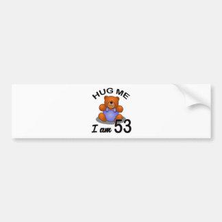 Hug me I am 53 Bumper Sticker
