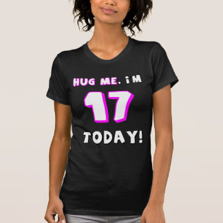 Hug me, I'm 17 today! T-Shirt
