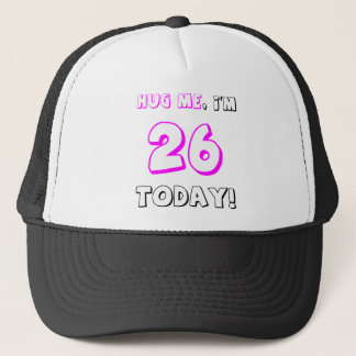 Hug me, I'm 26 today! Trucker Hat