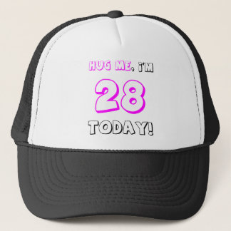Hug me, I'm 28 today! Trucker Hat