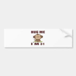 Hug me i'm 31 bumper sticker