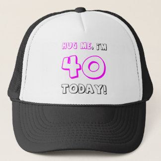 Hug me, I'm 40 today! Trucker Hat