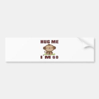 Hug me i'm 60 bumper sticker