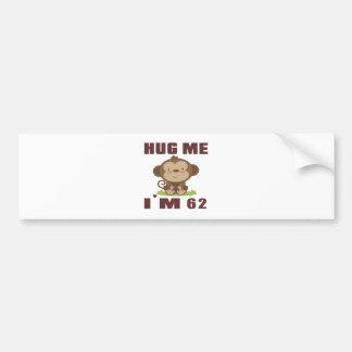 Hug me i'm 62 bumper sticker