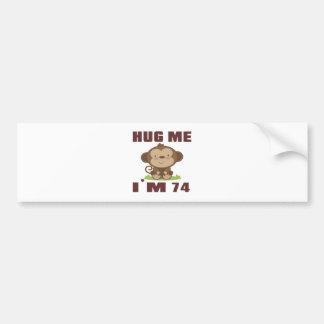 Hug me i'm 74 bumper sticker