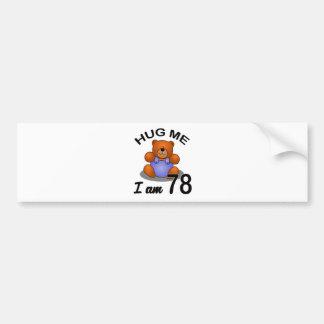 Hug me I'm 78 Bumper Sticker