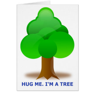 HUG ME. I'M A TREE! GREETING CARD