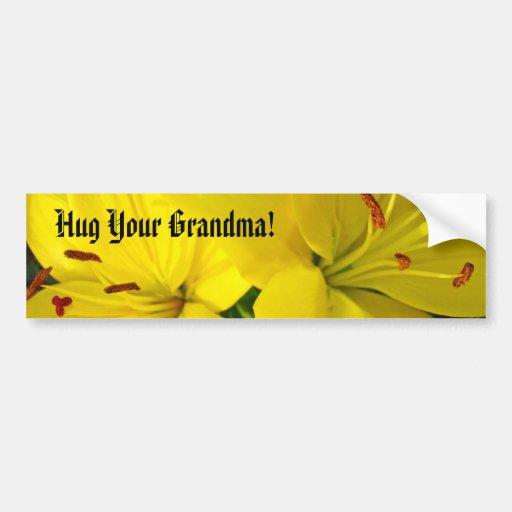 Hug Your Grandma! bumper stickers Yellow Lilies