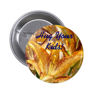 Hug Your Kids button promotional Lily Flowers Mom