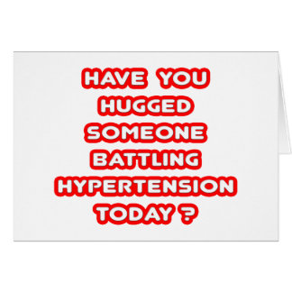 Hugged Someone Battling Hypertension Today? Greeting Card