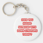 Hugged Someone With Down Syndrome Today? Key Ring