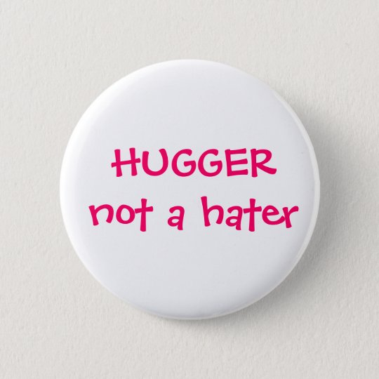 Hugger not a hater Button