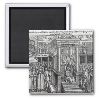 Hugh Latimer  Preaching before King Edward VI Square Magnet
