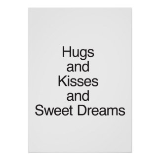 Hugs and Kisses and Sweet Dreams Posters