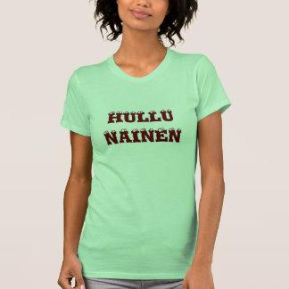 Hullu  Nainen - Crazy Woman in Finnish Tee Shirts