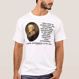 Human Life Happiness Object Of Good Government T-Shirt