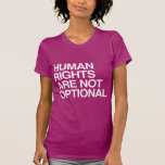 HUMAN RIGHTS ARE NO OPTIONAL -.png Tshirt