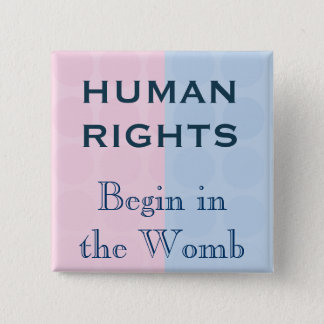 Human Rights Begin In the Womb 15 Cm Square Badge