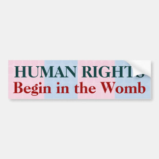 Human Rights Begin in the Womb Car Bumper Sticker