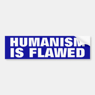 Humanism is Flawed Bumper Stickers