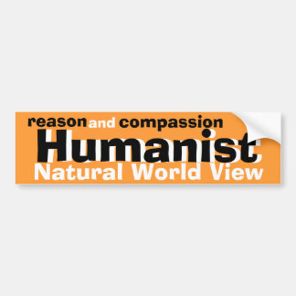 Humanist reason and compssion bumper stickers