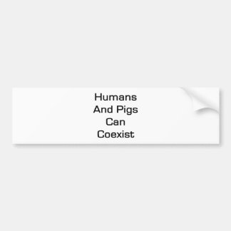 Humans And Pigs Can coexist Bumper Sticker