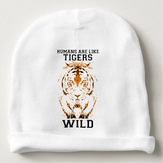Humans are like tigers, wild baby beanie