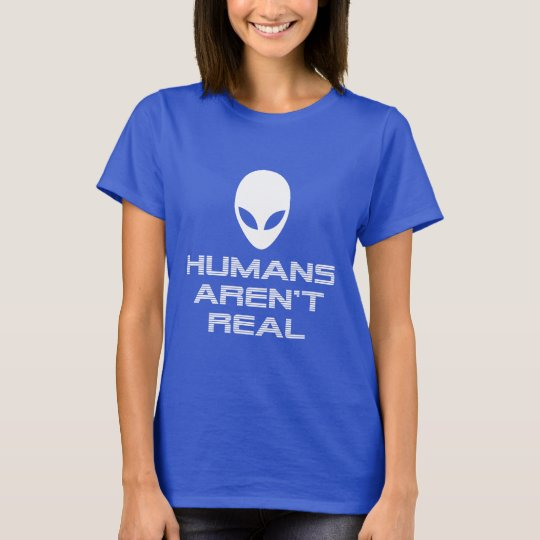 HUMANS AREN'T REAL Alien design T-Shirt