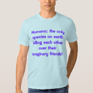 Humans; the only species on earth killing each oth tee shirt