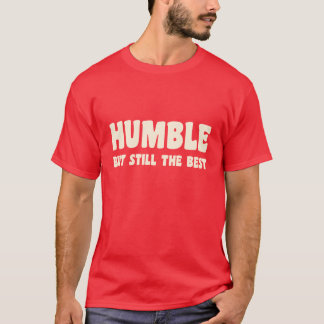 Humble But Still The Best - T-Shirt