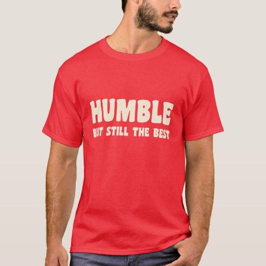 Humble But Still The Best - T-Shirt