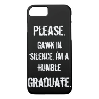 Humble Graduate - Gawk in Silence iPhone 7 Case