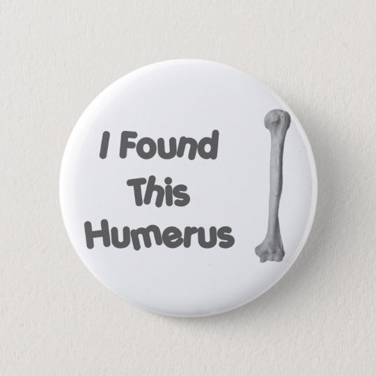 Humerus Funny 6 Cm Round Badge