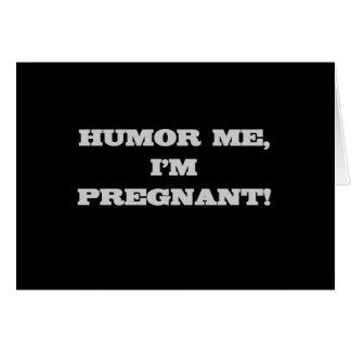 Humor Me I'm Pregnant Cards