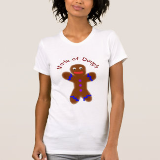 Humorous Gingerbread Man Made of Dough T-shirt