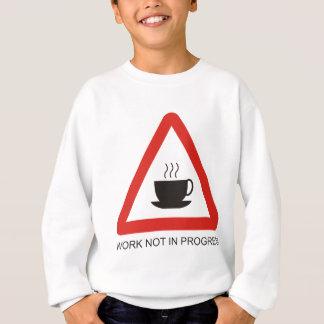 Humorous warning sign 'work not in progress' sweatshirt