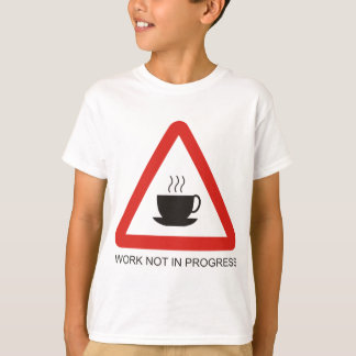 Humorous warning sign 'work not in progress' T-Shirt
